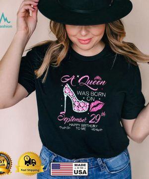 A Queen Was Born On September 29th Happy Birthday To Me Shirt