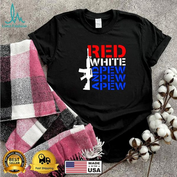 AR 15 red white and pew pew pew shirt