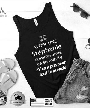 Avoir Une Stephanie Comme Amie Ca Se Merite Y'en A Pas Pour Tout Le Monde T shirt