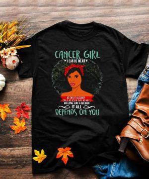 Cancer Girl I Can Be Mean It All Depends On You T shirt