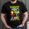 Daddy you are as loyal as mario as strong as Pikachu link sonic shirt
