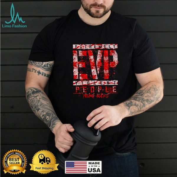Extremely EVP violent people Young Bucks shirt