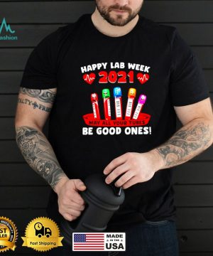 Happy Lab week 2021 May all your Tubes Be Good Ones t shirt