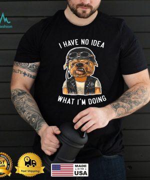 I Have No Idea What I'm Doing Emotional T shirt