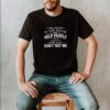 I will put you in the trunk and help people look for you dont test me shirt