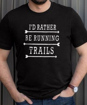 Id Rather Be Running Trails shirt