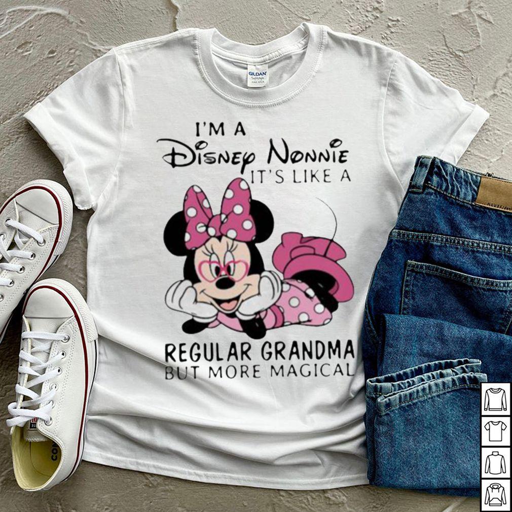 Im a Disney Nonnie its like a regular grandma but more magical minnie shirt