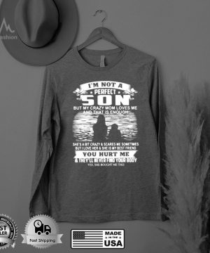 I'm not A Perfect Son But My Crazy Mom Loves Me And THat Is Enough Shirt