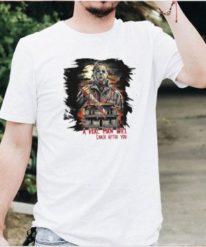Michael Myers A Real Man Will Chase After You Halloween T shirt