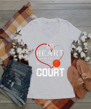 My Heart is on that Court Basketball Shirt