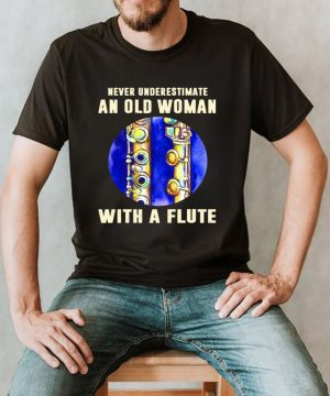 Never Underestimate An Old Woman With A Flute shirt