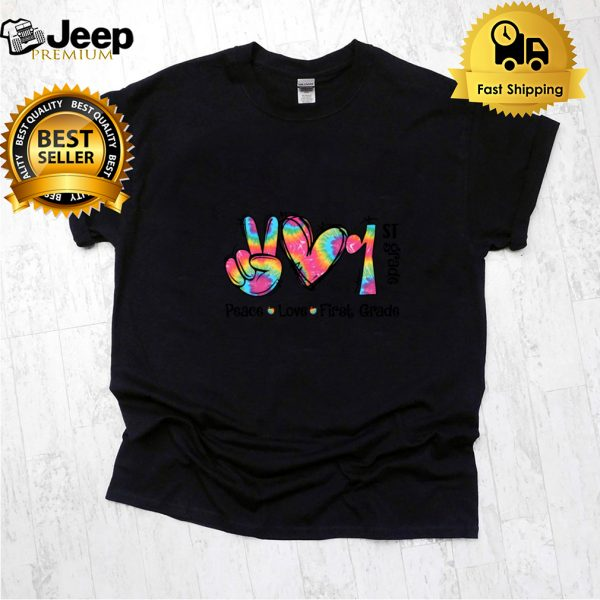 Peace Love First Grade Funny Dye Back To School shirt