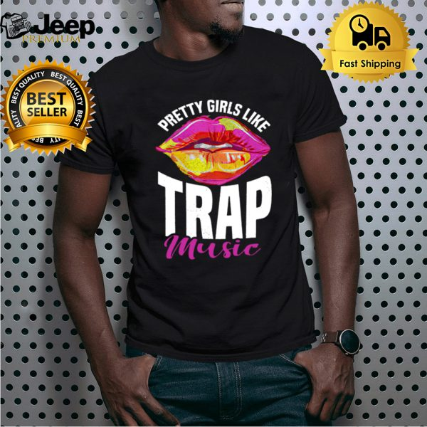 Pretty Girls Like Trap Music Hip Hop Girl Trap shirt