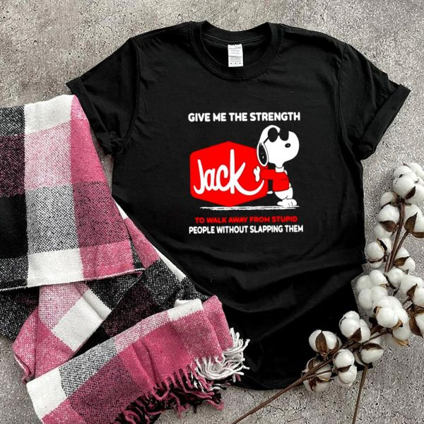 Snoopy Jack give me the strength to walk away from stupid people shirt