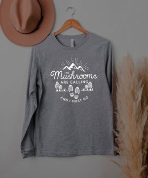 The Mushrooms are calling and I must go t shirt