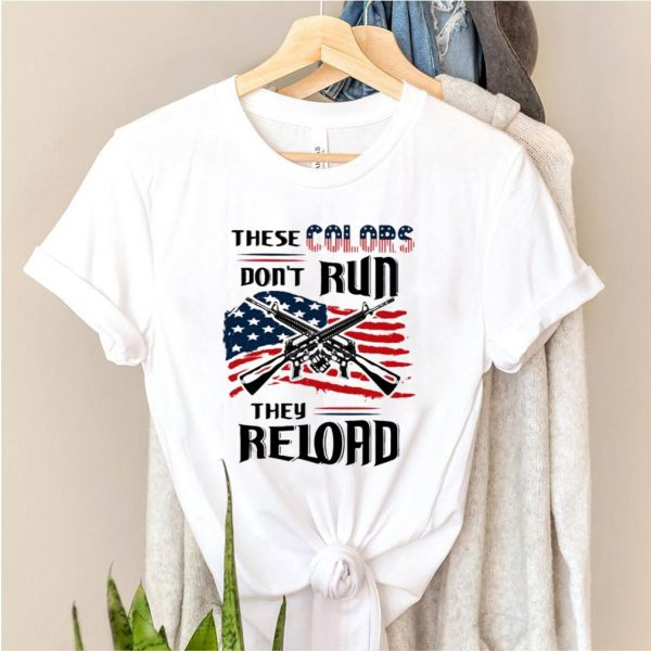 These colors dont run they reloard guns american flag shirt
