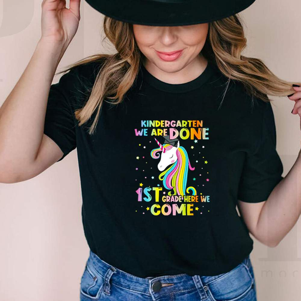 Unicorn kindergarten we are done 1st grade here we come shirt 6