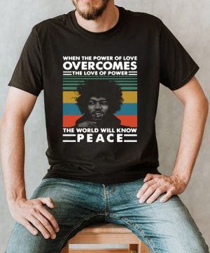 Vintage Jimi Hendrix When The Power Of Love Overcomes The Love Of Power The World Will Know Peace shirt (2)