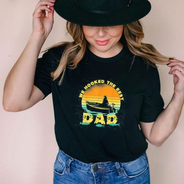 We Hooked The Best Dad Fishing Vintage Retro Shirt