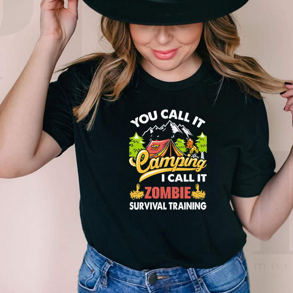 You call it camping I call it zombie survival training shirt 6