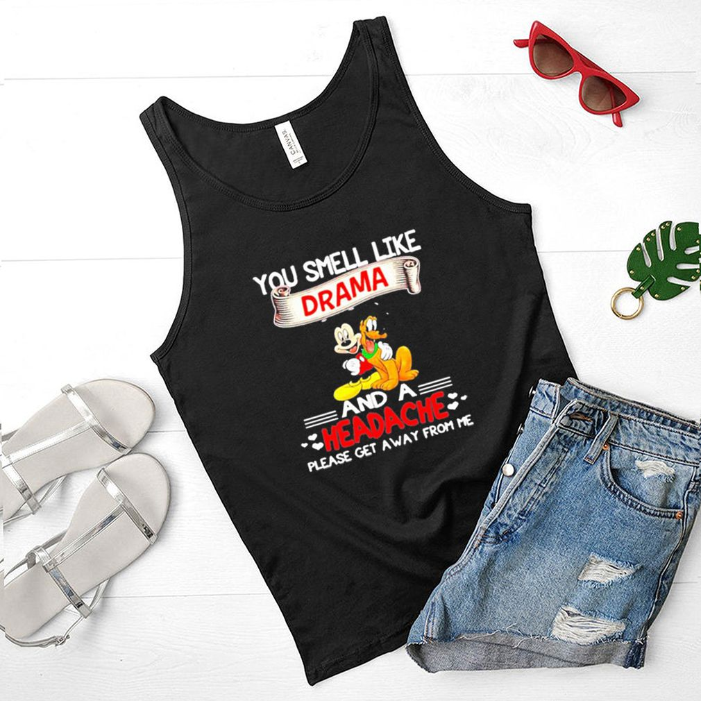 You smell like drama and a headache please get a away from me Mickey shirt