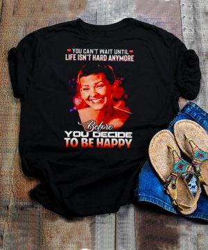 Jane Marczewski you cant wait until life isnt hard anymore shirt
