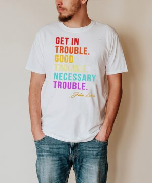 John Lewis get in trouble good trouble necessary shirt