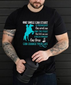 Horse one smile can start one horse can change your life shirt