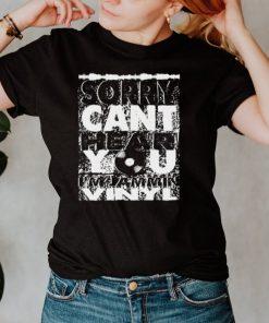Sorry cant hear you i jammin vinyl shirt