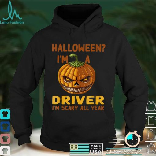 Driver Im Scary All Year Halloween Driving Spooky Motorist T Shirt