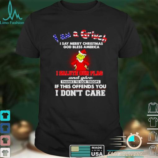 I am a Grinch I say merry Christmas I salute our flag shirt