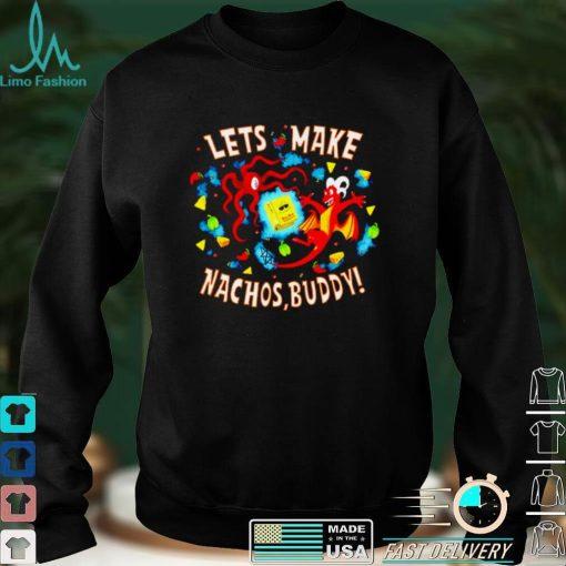 Lets make Nachos Buddy shirt