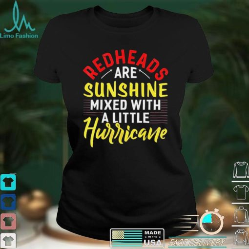 Redheads are Sunshine mixed with a little Hurricane shirt