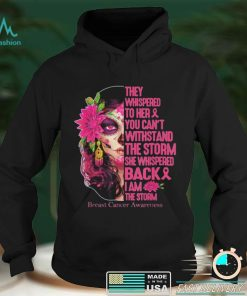 Tattoo Lady They Whispered To Her You Cant Withstand The Storm Breast Cancer Awareness Shirt