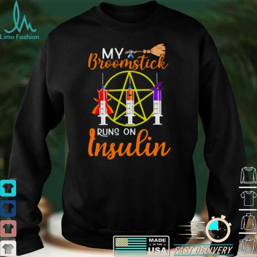 Vaccine My Broomstick Runs On Insulin Halloween Shirt
